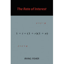 The Rate of Interest by Irving Fisher, 9781578987450