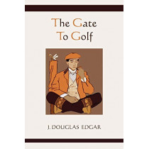 The Gate to Golf by James Douglas Edgar, 9781578989447