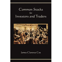 Common Stocks for Investors and Traders by James Clarence Coe, 9781578989782