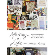 Making a Life: Working by Hand and Discovering the Life You Were Meant to Live by Melanie Falick, 9781579657444