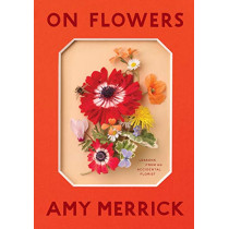 On Flowers: Lessons from an Accidental Florist by Amy Merrick, 9781579658120