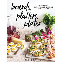 Boards, Platters, Plates: Recipes for Entertaining, Sharing, and Snacking by Maria Zizka, 9781579659929