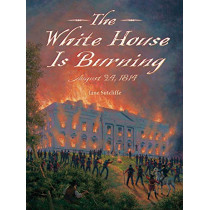 White House Is Burning: August 24, 1814 by Jane Sutcliffe, 9781580896573
