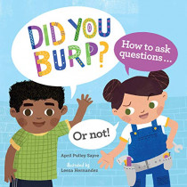 Did You Burp?: How to Ask Questions (or Not!) by April Pulley Sayre, 9781580898423