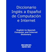 English-To-Spanish Computer and Internet Dictionary by Alicia S Clark, 9781581124996