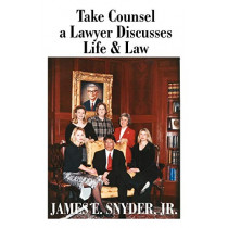Take Counsel: A Lawyer Discusses Life and Law by James E Jr Snyder, 9781581127270