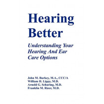 Hearing Better: Understanding Your Hearing and Ear Care Options by John M Burkey, 9781581128239