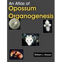 An Atlas of Opossum Organogenesis: Opossum Development by William J Krause, 9781581129694