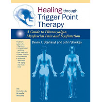 Healing through Trigger Point Therapy: A Guide to Fibromyalgia, Myofascial Pain and Dysfunction by DEVIN STARLANYL, 9781583946091