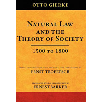 Natural Law and the Theory of Society 1500 to 1800 by Otto Friedrich Von Gierke, 9781584771494