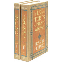 The Law of Torts, or Private Wrongs 1859 (2 vols.) by Francis Hilliard, 9781584775416