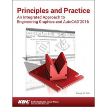 Principles and Practice An Integrated Approach to Engineering Graphics and AutoCAD 2016 by Randy Shih, 9781585039531