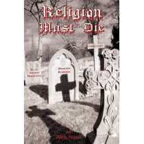 Religion Must Die by Rich Stanit, 9781585091089