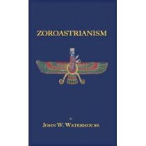 Zoroastrianism by John W Waterhouse, 9781585095728