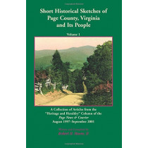 Short Historical Sketches of Page County, Virginia And Its People, Volume 1: A Collection of Articles form the   oeHeritage and Heraldry   Column of the Page News & Courier August 1997-September 2001 by Robert H Moore II, 9781585499540