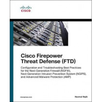 Cisco Firepower Threat Defense (FTD): Configuration and Troubleshooting Best Practices for the Next-Generation Firewall (NGFW), Next-Generation Intr by Nazmul Rajib, 9781587144806