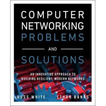 Computer Networking Problems and Solutions: An innovative approach to building resilient, modern networks by Russ White, 9781587145049