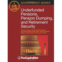 Underfunded Pensions, Pension Dumping, and Retirement Security: Pension Funds, the Pension Benefit Guarantee Corporation (PBGC), Bailout Risks, Impact on the Federal Budget, and the Pension Protection Act of 2006 by Peter Orszag, 9781587331534