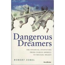 Dangerous Dreamers: The Financial Innovators from Charles Merrill to Michael Milken by Robert. Sobel, 9781587980299