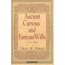 Ancient, Curious and Famous Wills by Virgil M. Harris, 9781587980718