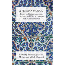 A Persian Mosaic: Essays on Persian Language, Literature and Film in Honor of M.R. Ghanoonparvar by Mehdi Khorrami, 9781588141347