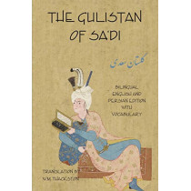 The Gulistan (Rose Garden) of Sa'di: Bilingual English and Persian Edition with Vocabulary by Sa'di Shirazi, 9781588141576