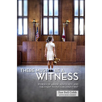 There Must Be a Witness: Stories of Abuse, Advocacy, and the Fight to Put Children First by Sue Bell Cobb, 9781588383464