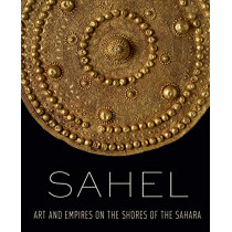 Sahel - Art and Empires on the Shores of the Sahara by Alisa LaGamma, 9781588396877