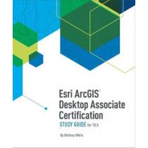 Esri ArcGIS Desktop Associate Certification Study Guide for 10.5 by Brittney White, 9781589485143
