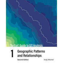 The Esri Guide to GIS Analysis, Volume 1: Geographic Patterns and Relationships by Andy Mitchell, 9781589485792