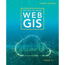 Getting to Know Web GIS by Pinde Fu, 9781589485921