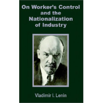 V. I. Lenin on Worker's Control and the Nationalization of Industry by I Lenin Vladimir, 9781589639232