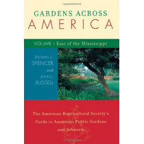 Gardens Across America, East of the Mississippi: The American Horticulatural Society's Guide to American Public Gardens and Arboreta by John J. Russell, 9781589791022