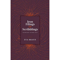 Iron Filings or Scribblings: Thinking Things Out by Eva Brann, 9781589881334