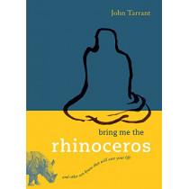 Bring Me The Rhinoceros by John Tarrant, 9781590306185