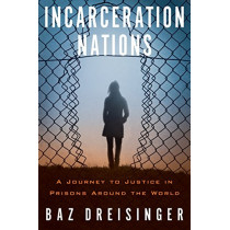 Incarceration Nations: A Journey to Justice in Prisons Around the World by Baz Dreisinger, 9781590517277