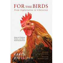 For the Birds: From Exploitation to Liberation: Essays on Chickens, Turkeys, and Other Domestic Fowl by Karen Davis, 9781590565865