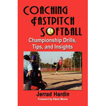 Coaching Fastpitch Softball: Championship Drills, Tips, and Insights by Jerrad Hardin, 9781591139348