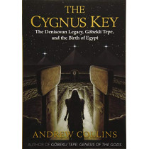 The Cygnus Key: The Denisovan Legacy, Goebekli Tepe, and the Birth of Egypt by Andrew Collins, 9781591432999
