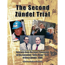 "The Second Zundel Trial: Excerpts from the Court Transcript of the Canadian ""false News"" Trial of Ernst Zundel, 1988 by Barbara Kulaszka, 9781591480464"