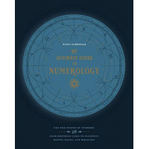 The Ultimate Guide to Numerology: Use the Power of Numbers and Your Birthday Code to Manifest Money, Magic, and Miracles by Tania Gabrielle, 9781592338467