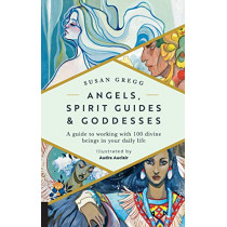Angels, Spirit Guides & Goddesses: A Guide to Working with 100 Divine Beings in Your Daily Life by Susan Gregg, 9781592338511