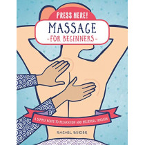 Press Here! Massage for Beginners: A Simple Route to Relaxation and Releasing Tension by Rachel Beider, 9781592338726