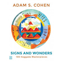 Signs and Wonders: 100 Haggada Masterpieces by Adam S Cohen, 9781592644841