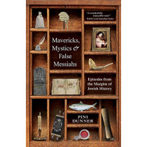 Mavericks, Mystics & False Messiahs: Episodes from the Margins of Jewish History by Pini Dunner, 9781592645107