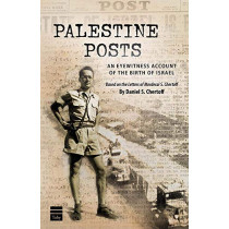 Palestine Posts: An Eyewitness Account of the Birth of Israel by Daniel S Chertoff, 9781592645121