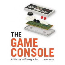 The Game Console: A History in Photographs by Evan Amos, 9781593277437
