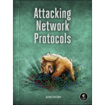 Attacking Network Protocols by James Forshaw, 9781593277505