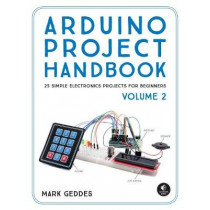 Arduino Project Handbook, Volume 2: 25 More Practical Projects to Get You Started by Mark Geddes, 9781593278182