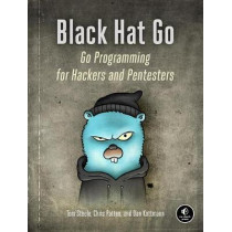 Black Hat Go: Go Programming For Hackers and Pentesters by Chris Patten, 9781593278656